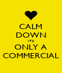 CALM DOWN ITS ONLY A COMMERCIAL - Personalised Poster A4 size