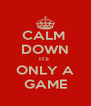 CALM  DOWN ITS  ONLY A GAME - Personalised Poster A4 size
