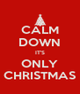 CALM DOWN IT'S ONLY CHRISTMAS - Personalised Poster A4 size
