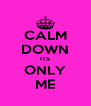 CALM DOWN ITS ONLY ME - Personalised Poster A4 size