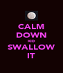 CALM DOWN KID SWALLOW IT - Personalised Poster A4 size