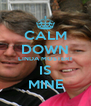 CALM DOWN LINDA MOSTERT IS MINE - Personalised Poster A4 size