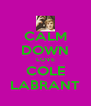 CALM DOWN LOVE COLE LABRANT - Personalised Poster A4 size