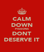 CALM DOWN PIGEONS DONT DESERVE IT - Personalised Poster A4 size