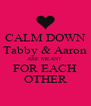 CALM DOWN Tabby & Aaron ARE MEANT  FOR EACH OTHER - Personalised Poster A4 size