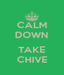 CALM DOWN  TAKE CHIVE - Personalised Poster A4 size