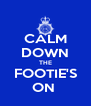 CALM DOWN THE FOOTIE'S ON  - Personalised Poster A4 size