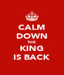 CALM DOWN THE KING IS BACK - Personalised Poster A4 size