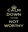 CALM DOWN YOU'RE NOT WORTHY - Personalised Poster A4 size