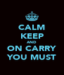 CALM KEEP AND ON CARRY YOU MUST - Personalised Poster A4 size