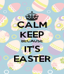 CALM KEEP BECAUSE IT'S EASTER - Personalised Poster A4 size