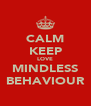 CALM KEEP LOVE MINDLESS BEHAVIOUR - Personalised Poster A4 size