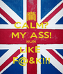 CALM? MY ASS! RUN LIKE  F@&K!!! - Personalised Poster A4 size