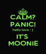 CALM? PANIC! hello love ; ) IT'S  MOONIE - Personalised Poster A4 size