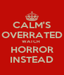 CALM'S OVERRATED WATCH  HORROR INSTEAD - Personalised Poster A4 size