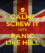 CALM? SCREW IT LET'S PANIC LIKE HELL - Personalised Poster A4 size