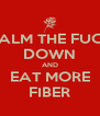 CALM THE FUCK DOWN AND EAT MORE FIBER - Personalised Poster A4 size