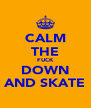 CALM THE FUCK DOWN AND SKATE - Personalised Poster A4 size