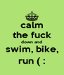 calm the fuck down and swim, bike, run ( : - Personalised Poster A4 size