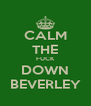 CALM THE FUCK DOWN BEVERLEY - Personalised Poster A4 size