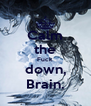 Calm the Fuck down, Brain. - Personalised Poster A4 size