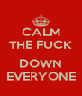 CALM THE FUCK  DOWN EVERYONE - Personalised Poster A4 size