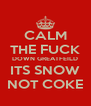 CALM THE FUCK DOWN GREATFEILD ITS SNOW NOT COKE - Personalised Poster A4 size