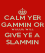 CALM YER GAMMIN OR WULLIE WILL GIVE YE A SLAMMIN - Personalised Poster A4 size