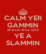 CALM YER GAMMIN WULLIE WILL GIVE YE A SLAMMIN - Personalised Poster A4 size
