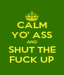 CALM YO' ASS AND SHUT THE FUCK UP - Personalised Poster A4 size