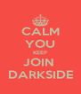 CALM YOU KEEP JOIN  DARKSIDE - Personalised Poster A4 size