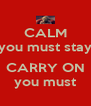 CALM you must stay  CARRY ON you must - Personalised Poster A4 size
