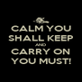 CALM YOU SHALL KEEP AND CARRY ON YOU MUST! - Personalised Poster A4 size