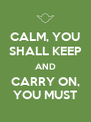CALM, YOU SHALL KEEP AND CARRY ON, YOU MUST - Personalised Poster A4 size