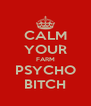 CALM YOUR FARM PSYCHO BITCH - Personalised Poster A4 size
