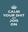 CALM YOUR SHIT AND JOG ON - Personalised Poster A4 size