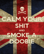 CALM YOUR SHIT AND SMOKE A DOOBIE - Personalised Poster A4 size