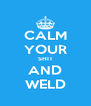 CALM YOUR SHIT AND WELD - Personalised Poster A4 size