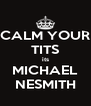 CALM YOUR TITS its MICHAEL NESMITH - Personalised Poster A4 size