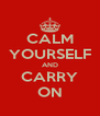 CALM YOURSELF AND CARRY ON - Personalised Poster A4 size