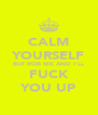 CALM YOURSELF BUT ROB ME AND I'LL FUCK YOU UP - Personalised Poster A4 size