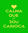 CALMA QUE  EU SOU CARIOCA - Personalised Poster A4 size