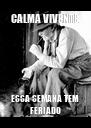 CALMA VIVENTE ESSA SEMANA TEM FERIADO - Personalised Poster A4 size