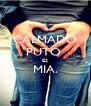 CALMADO PUTO  ES MIA.  - Personalised Poster A4 size