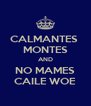 CALMANTES  MONTES AND NO MAMES CAILE WOE - Personalised Poster A4 size