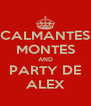 CALMANTES MONTES AND PARTY DE ALEX - Personalised Poster A4 size