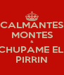 CALMANTES MONTES & CHUPAME EL  PIRRIN - Personalised Poster A4 size