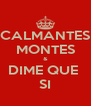 CALMANTES MONTES & DIME QUE  SI - Personalised Poster A4 size