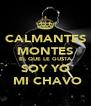 CALMANTES MONTES EL QUE LE GUSTA SOY YO  MI CHAVO - Personalised Poster A4 size