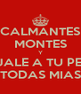 CALMANTES MONTES Y BAJALE A TU PEDO TODAS MIAS - Personalised Poster A4 size